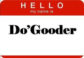 Do'Gooder look at my life, I won't judge you.