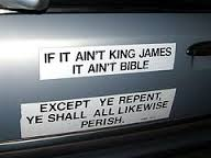 The False, The Legalistic, and Insecure Teach Only Use the King James Version Of The Bible.